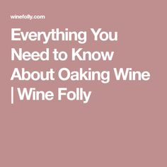 Everything You Need to Know About Oaking Wine   Wine Folly
