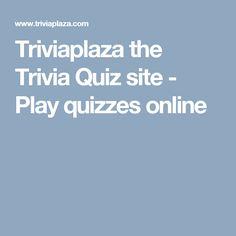 Triviaplaza the Trivia Quiz site - Play quizzes online