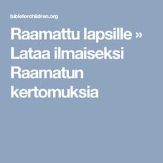Raamattu lapsille » Lataa ilmaiseksi Raamatun kertomuksia Religion, Language, Bible, Teaching, Education, Biblia, The Bible, Learning, Religious Education