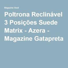 Poltrona Reclinável 3 Posições Suede Matrix - Azera - Magazine Gatapreta