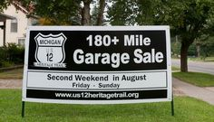The US-12 Heritage Trail Garage Sale, Aug 10-12, 2012.  Garage sales on Historic US-12 from New Buffalo on the west side of Michigan to Detroit on the east side.  Some garage sales will be clumped together, and then again it may be many miles apart due to the rural nature of the highway.  Great small and large towns, bargains to be had. Vist the website shown for more details