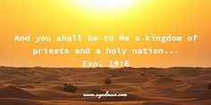 Exo. 19:6 And you shall be to Me a kingdom of priests and a holy nation... Bible Verse quoted at www.agodman.com