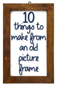 10 Things to Make from an Old Picture Frame http://youputitup.com/10-things-to-make-from-an-old-picture-frame/?utm_content=buffer04b87&utm_medium=social&utm_source=pinterest.com&utm_campaign=buffer  http://calgary.isgreen.ca/?utm_content=buffer2925e&utm_medium=social&utm_source=pinterest.com&utm_campaign=buffer