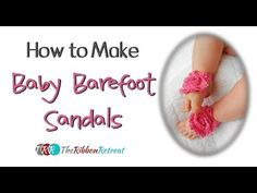 How to Make Baby Barefoot Sandals - TheRibbonRetreat.com Diy Barefoot Sandals, Bare Foot Sandals, Crochet Baby Sandals, Booties Crochet, Crochet Hats, Ribbon Sandals, Baby Feet, Baby Crafts, Baby Sewing