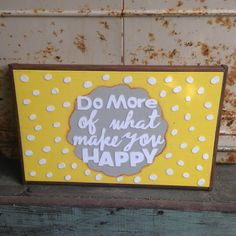 Do More Of What Make You Happy  handmade sign by WellHungDesigns