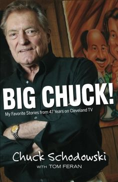 Big Chuck!: My Favorite Stories from 47 Years on Cleveland TV by Chuck Schodowski