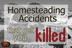 Homesteading Accidents That Will Get You Killed