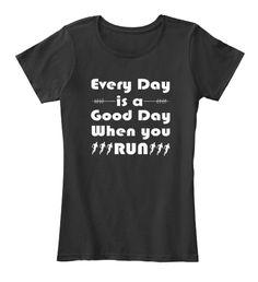 Every Day Is Good Day When You Run ! Black T-Shirt Front