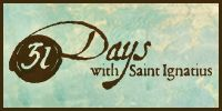 31 Days with Saint Ignatius - Finding God in all things. Love it!