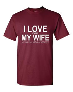 I+love+it+When+My+Wife+Lets+Me+Play+WOW+World+Of+by+TheShirtStore,+$15.95