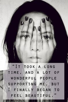 """""""It took a long #time, and a lot of #wonderful #people #supporting me, but I finally began to feel #beautiful."""" #quote #beauty #friends #family #confidence"""