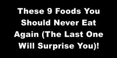 These 9 Foods You Should Never Eat Again (The Last One Will Surprise You)! | Family Health Freedom Network