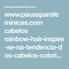 www.pausaparafeminices.com cabelos rainbow-hair-inspire-se-na-tendencia-dos-cabelos-coloridos-como-o-arco-iris