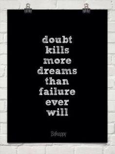 Doubt is a dream killer!! Yes, it is