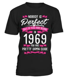 1969 Pretty Damn Close Perfect Birthyear  #gift #idea #shirt #image #music #guitar #sing #art #mugs #new #tv #cool  #husband #wife