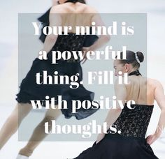 """Your mind is a powerful thing. Fill it with positive thoughts."""