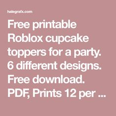 Free printable Roblox cupcake toppers for a party. 6 different designs. Free download. PDF, Prints 12 per sheet. Free Roblox printable. Roblox party.
