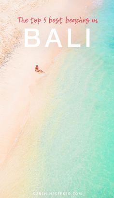 The top 5 best beaches in Bali, Indonesia. A guide to the finest and least crowded beaches in Bali
