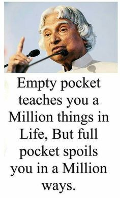 "Kalam quotes - Empty pocket teaches you a millions things in life, but full pocket spoils you in a millions ways "" life millions teach motivationalquote Apj Quotes, True Quotes, Motivational Quotes, Inspirational Quotes, Qoutes, Sufi Quotes, Quotable Quotes, Wisdom Quotes, Life Lesson Quotes"