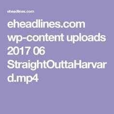 eheadlines.com wp-content uploads 2017 06 StraightOuttaHarvard.mp4