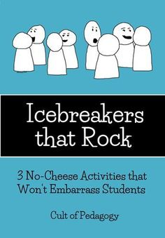 Icebreakers That Rock: 3 No-Cheese Activities That Won't Embarass Students -  Too many icebreakers require students to take massive social risks with people they barely know. Or they don't really help students get to know each other. Or they are just plain cheesy. Here are three that are actually good.