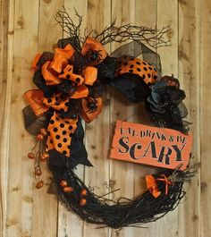 Eat, Drink & Be Scary Halloween Wreath 2013 by Signs, Stuff n Things www.etsy.com/shop/signsstuffnthings Have us make one for you!!