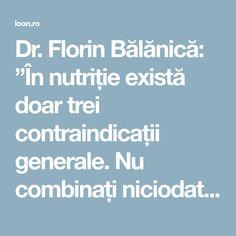 """Dr. Florin Bălănică: """"În nutriție există doar trei contraindicații generale. Nu combinați niciodată aceste alimente!"""" Healthy Nutrition, How To Get Rid, Good To Know, Health Fitness, Beauty, The Body, Fine Dining, Healthy Food, Beauty Illustration"""