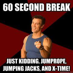 60 second break just kidding jumprope jumping jacks and x - Tony Horton Meme