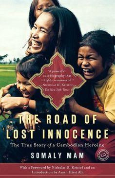 The Road of Lost Innocence: The True Story of a Cambodian Heroine  by Somaly Mam, Nicholas D. Kristof (Foreword by), Ayaan Hirsi Ali (Introduction)