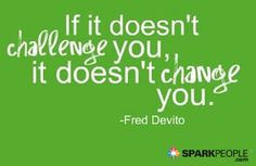 Motivation Monday: If It Doesn't Challenge You... via @SparkPeople