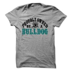 PROUDLY OWNED BY A BULLDOG T-Shirts, Hoodies (22.99$ ==► Order Here!)