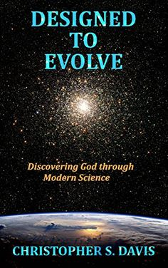 Designed to Evolve: Discovering God through Modern Science by Christopher Davis http://www.amazon.com/dp/B00RZ8V7CA/ref=cm_sw_r_pi_dp_UM3Lvb0S1GF9Z