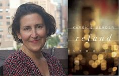 In the first in a series of posts on 2015 books entered for The Story Prize, Karen E. Bender, author of Refund (Counterpoint Press ) . Ideas, Thoughts
