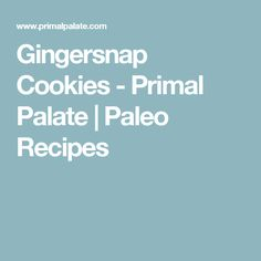 Gingersnap Cookies - Primal Palate | Paleo Recipes