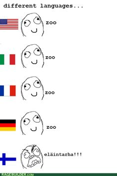 Learn some finnish. I can verify this, I'm a finn and I (really) speak this language ;D <<<< I now know (of) a Finn!