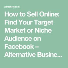 How to Sell Online: Find Your Target Market or Niche Audience on Facebook – Alternative Business Marketing Solutions Now