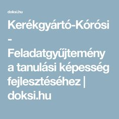 Kerékgyártó-Kórósi - Feladatgyűjtemény a tanulási képesség fejlesztéséhez   doksi.hu