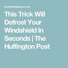 This Trick Will Defrost Your Windshield In Seconds   The Huffington Post