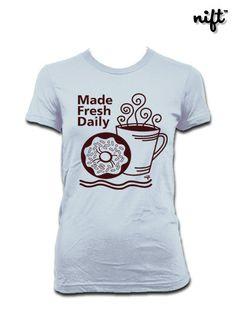 Women's Made Fresh Daily Doughnut and Coffee Tshirt by NIFTshirts, $17.99