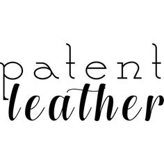 Paten tLeather text ❤ liked on Polyvore featuring text, words, quotes, phrase and saying