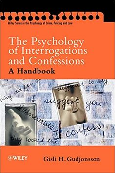 The Psychology of Interrogations and Confessions: A Handbook 1st Edition by Gisli H. Gudjonsson ISBN-13: 978-0470844618 ISBN-10: 0470844612 Psychology Textbook, False Confessions, Probation Officer, Radical Change, Legal System, Forensics, Self Development, The Book, Vulnerability