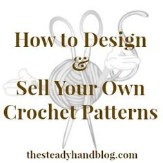 How to Design & Sell Your Own Crochet Patterns – Part 2