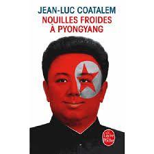 Nouilles froides à PyongYang - Jean-Luc Coatalem