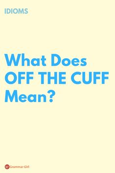 Have you ever been asked to speak extemporaneously? You know, at the last minute? If so, you've had to speak off the cuff. But why do we call it that?  #GrammarGirl #english #idioms #words #language #sayings #writing #learning #teaching Advanced English Vocabulary, English Vocabulary Words, English Words, Fluent English, English Idioms, Learn English, Confusing Words, Writers Help, Vocabulary Building