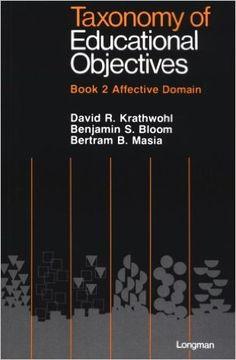 Taxonomy of Educational Objectives Book 2/Affective Domain: David R. Krathwohl, Benjamin S. Bloom, Bertram B. Masia: 9780582282391: Amazon.com: Books