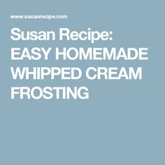 Susan Recipe: EASY HOMEMADE WHIPPED CREAM FROSTING