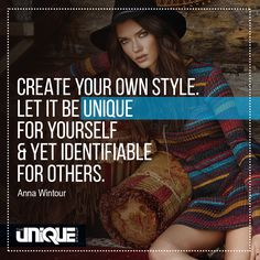 Create your own #style . Let it be #unique for yourself and yet identifiable for others. #fashion #apparel #inspiration #clothing #women #annawintour #brand #stylequotes #quotes #motivation