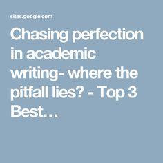 Chasing perfection in academic writing- where the pitfall lies? - Top 3 Best…