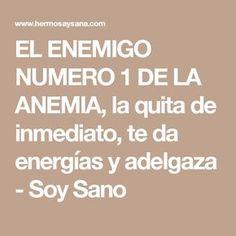 EL ENEMIGO NUMERO 1 DE LA ANEMIA, la quita de inmediato, te da energías y adelgaza - Soy Sano