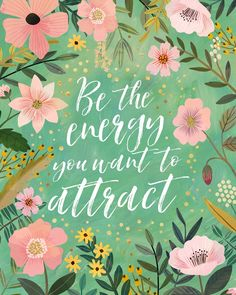 positive quotes & We choose the most beautiful Be the energy you want to attract Floral Poster for you.Be the energy you want to attract Floral Poster most beautiful quotes ideas New Quotes, Change Quotes, Quotes To Live By, Inspirational Quotes, Wisdom Quotes, Be Nice Quotes, The Words, Positive Thoughts, Positive Quotes